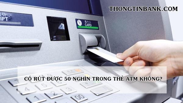 co the rut 50 nghin trong the atm khong