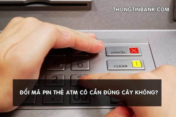 doi ma pin the atm co can dung cay khong