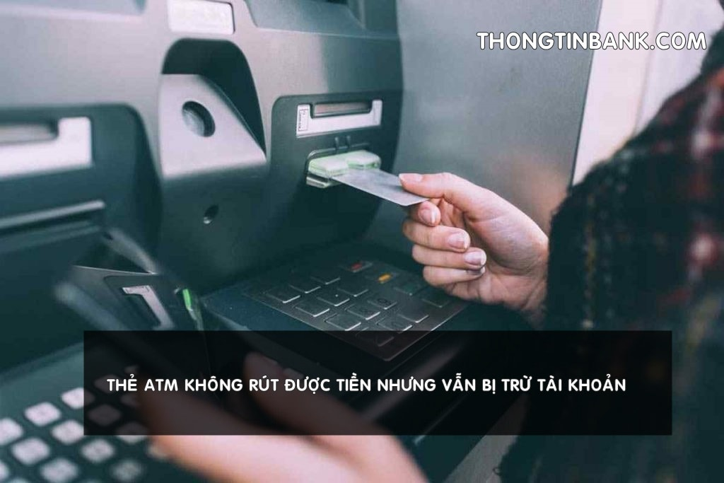 the atm khong rut duoc tien nhung van bi tru tai khoan