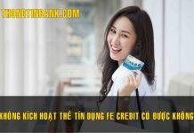 khong kich hoat the tin dung fe credit