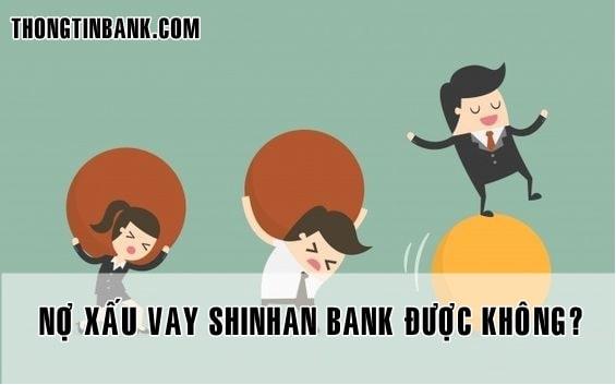 no xau shinhan bank có vay them duoc khong
