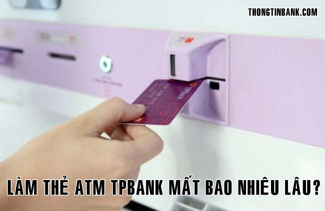 lam the atm tpbank mat bao lau