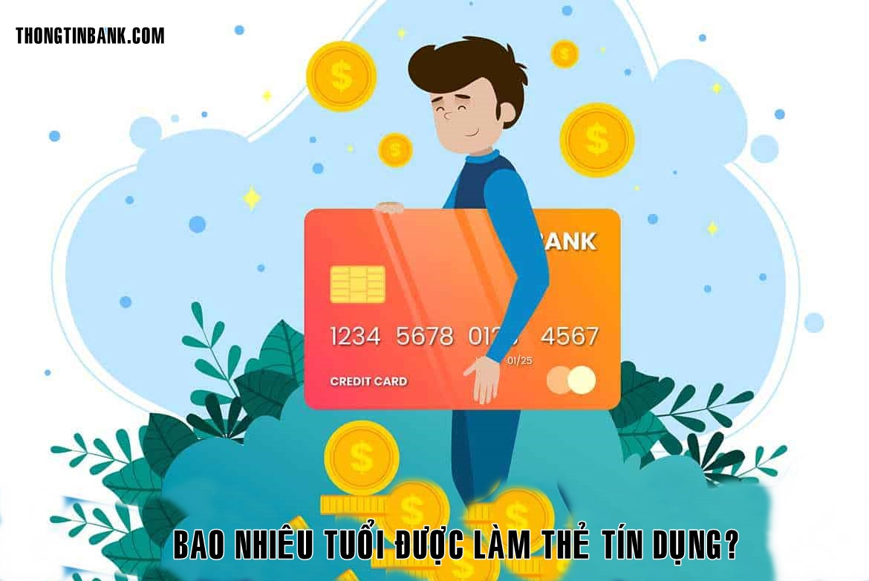 Bao nhieu tuoi duoc lam the tin dung